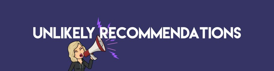 Unlikely Recommendations